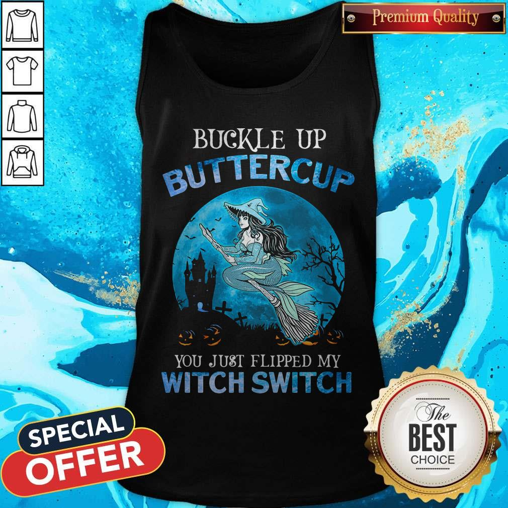 Pro Mermaid Buckle Up Butter Cup You Just Flipped My Witch Switch Tank Top