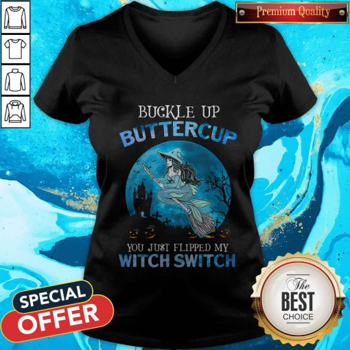 Pro Mermaid Buckle Up Butter Cup You Just Flipped My Witch Switch V-neck