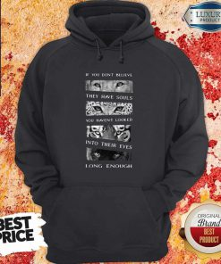 So Animals If You Don't Believe They Have Souls You Haven't Looked Into Their Eyes Long Enough Hoodie