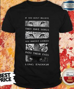 So Animals If You Don't Believe They Have Souls You Haven't Looked Into Their Eyes Long Enough Shirt