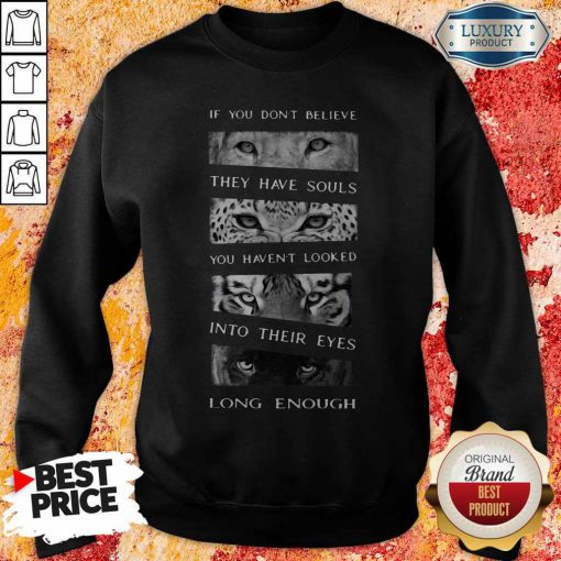 So Animals If You Don't Believe They Have Souls You Haven't Looked Into Their Eyes Long Enough Sweatshirt