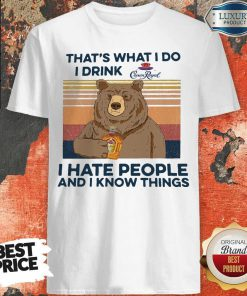 So Bear That's What I Do I Drink Crown Royal I Hate People And I Know Things Vintage Shirt