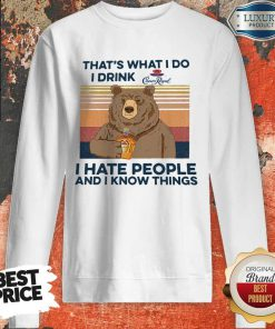 So Bear That's What I Do I Drink Crown Royal I Hate People And I Know Things Vintage Sweatshirt
