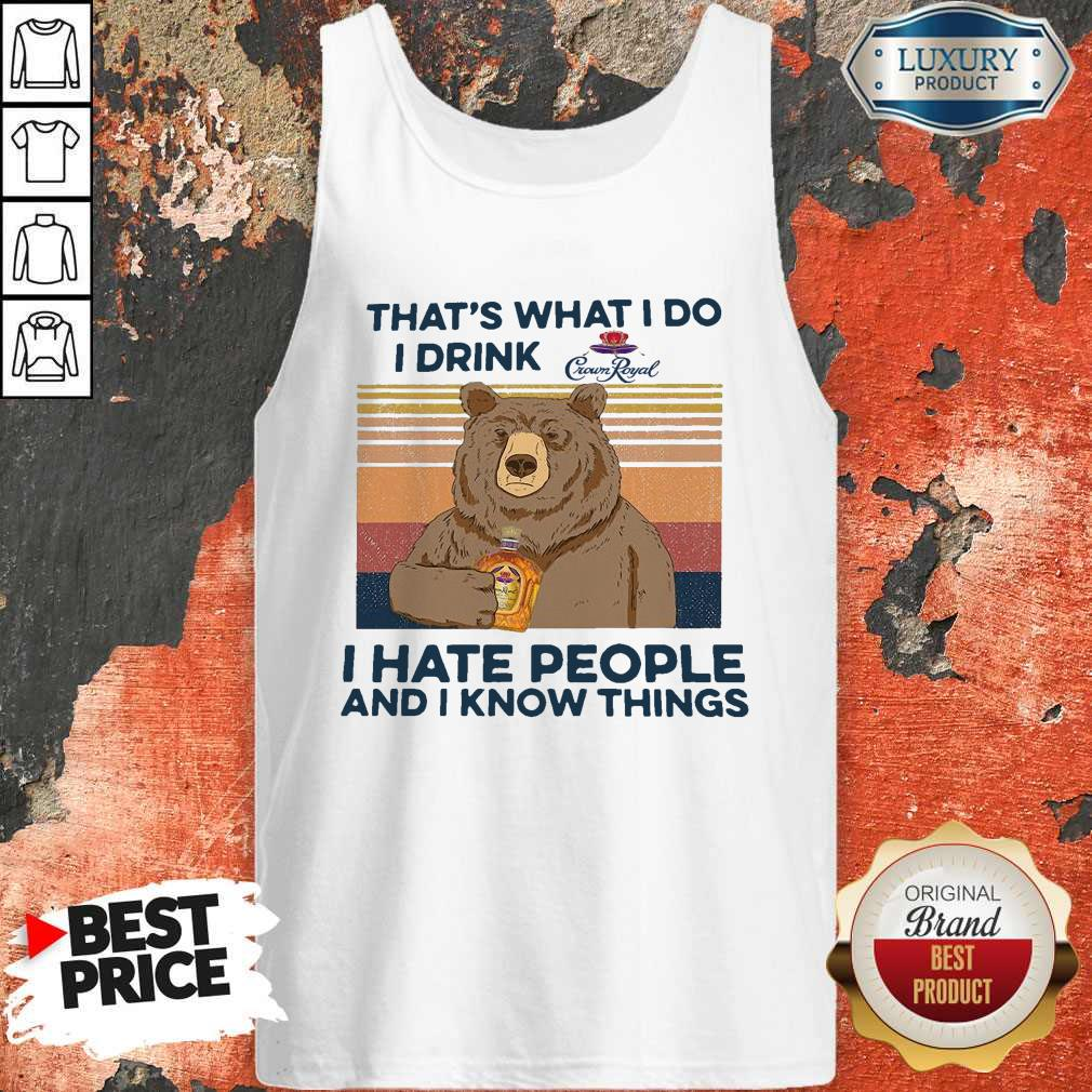 So Bear That's What I Do I Drink Crown Royal I Hate People And I Know Things Vintage Tank Top