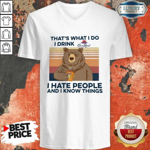 So Bear That's What I Do I Drink Crown Royal I Hate People And I Know Things Vintage V-neck