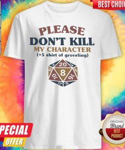So Dungeons And Dragons Dice D20 Please Don't Kill My Character Shirt