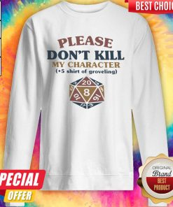 So Dungeons And Dragons Dice D20 Please Don't Kill My Character Sweatshirt