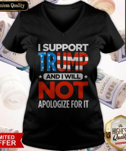 So I Support Trump And I Will Not Apologize For It V-neck