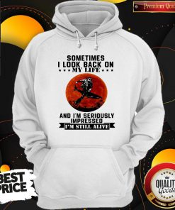 Sometimes I Look Back On My Life And I'm Seriously Impressed I'm Still Alive Diver Sunset Hoodie