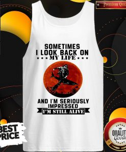 Sometimes I Look Back On My Life And I'm Seriously Impressed I'm Still Alive Diver Sunset Tank Top
