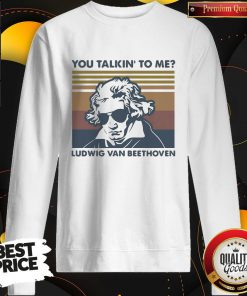 Super Nice You Talkin To Me Ludwig Van Beethoven Vintage Retro Sweatshirt