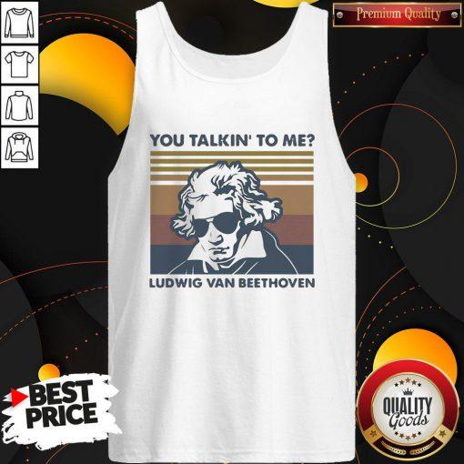 Super Nice You Talkin To Me Ludwig Van Beethoven Vintage Retro Tank Top