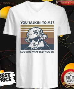 Super Nice You Talkin To Me Ludwig Van Beethoven Vintage Retro V-neck