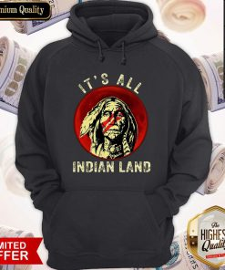 Supper I Think It's All Indian Land Hoodie