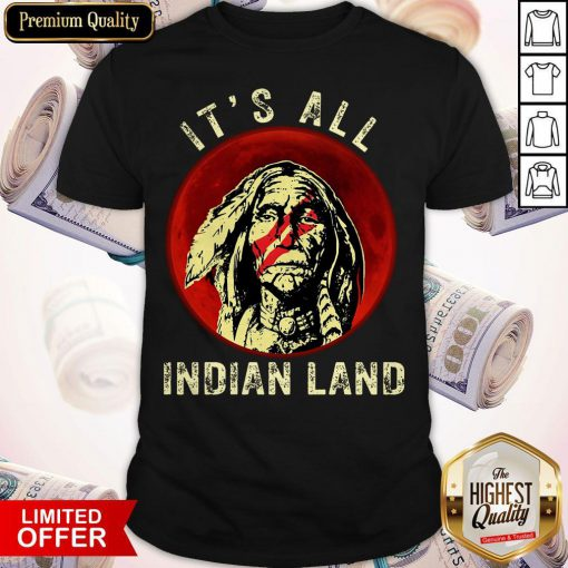 Supper I Think It's All Indian Land Shirt