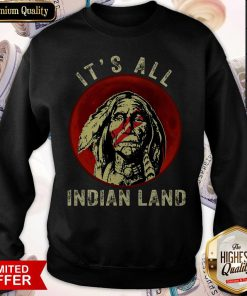 Supper I Think It's All Indian Land Sweatshirt