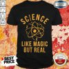 Supper Science Like Magic But Real Shirt