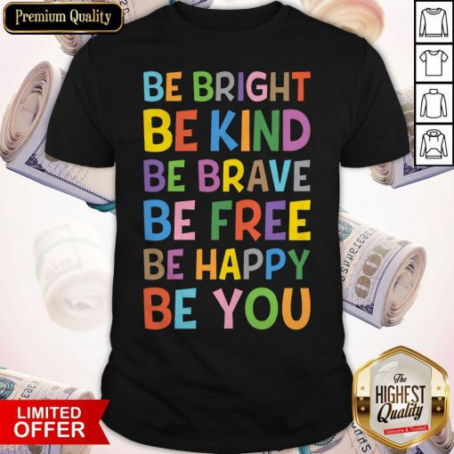 Sweet Be Bright Be Kind Be Brave Be Free Be Happy Be You Shirt