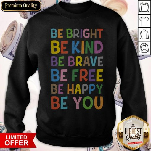 Sweet Be Bright Be Kind Be Brave Be Free Be Happy Be You Sweatshirt