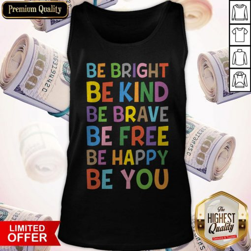 Sweet Be Bright Be Kind Be Brave Be Free Be Happy Be You Tank Top