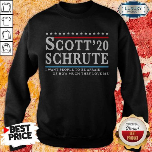 Sweet Scott 20 Schrute I Want People To Be Afraid Of How Much They Love Me Sweatshirt