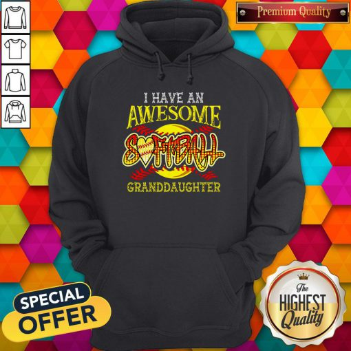 Top I Have An Awesome Softball Granddaughter Hoodie