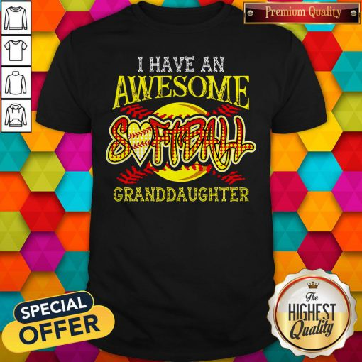 Top I Have An Awesome Softball Granddaughter Shirt