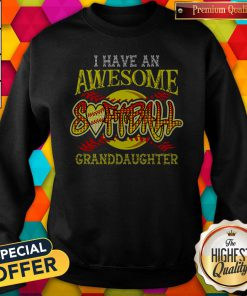 Top I Have An Awesome Softball Granddaughter Sweatshirt