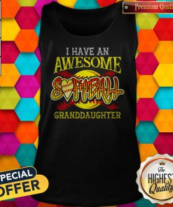 Top I Have An Awesome Softball Granddaughter Tank Top