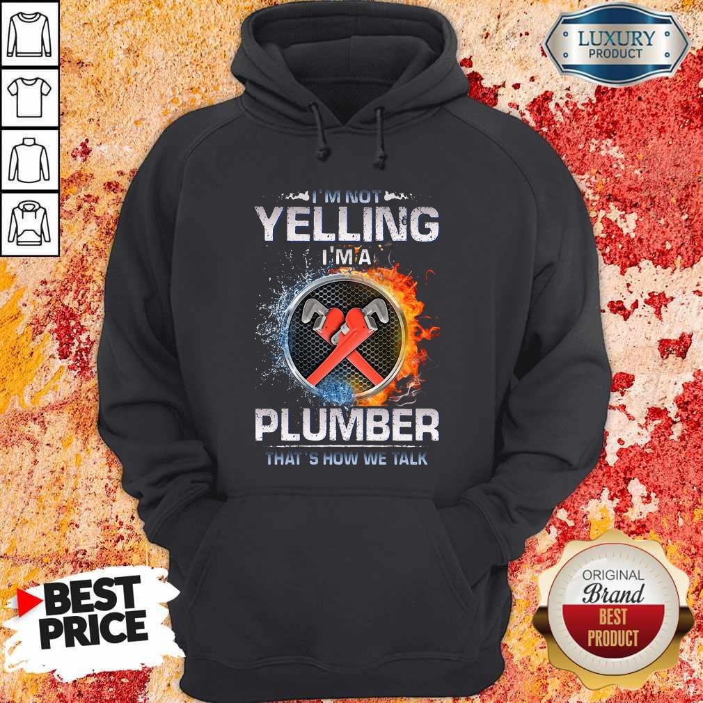 Top I'm Not Yelling I'm A Plumber That's How We Talk Hoodie