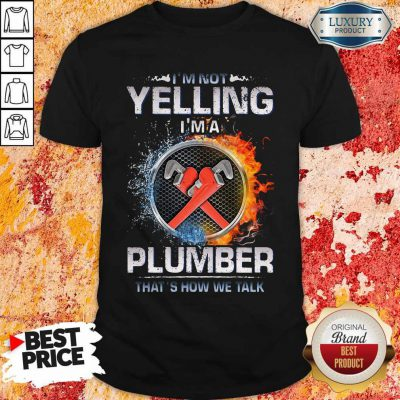 Top I'm Not Yelling I'm A Plumber That's How We Talk Shirt