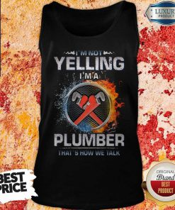 Top I'm Not Yelling I'm A Plumber That's How We Talk Tank Top