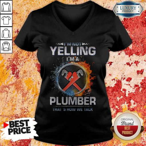 Top I'm Not Yelling I'm A Plumber That's How We Talk V-neck