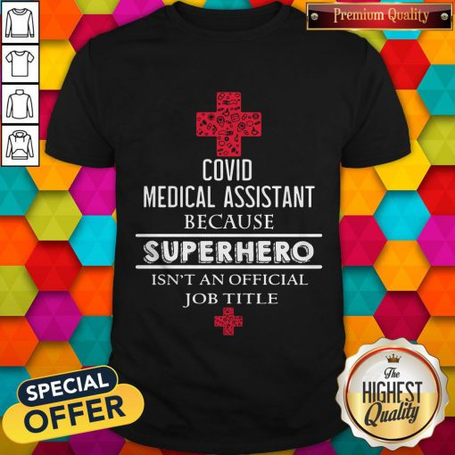 Vip Covid Medical Assistant Because Superhero Isn't An Official Job Title Shirt