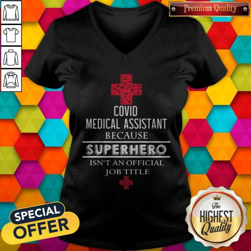 Vip Covid Medical Assistant Because Superhero Isn't An Official Job Title V-neck