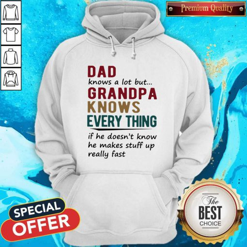 Vip Dad Knows A Lot But Grandma Knows Everything If He Doesn't Know He Makes Stuff Up Really Fast Hoodie