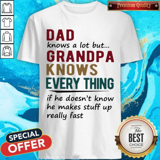 Vip Dad Knows A Lot But Grandma Knows Everything If He Doesn't Know He Makes Stuff Up Really Fast Shirt