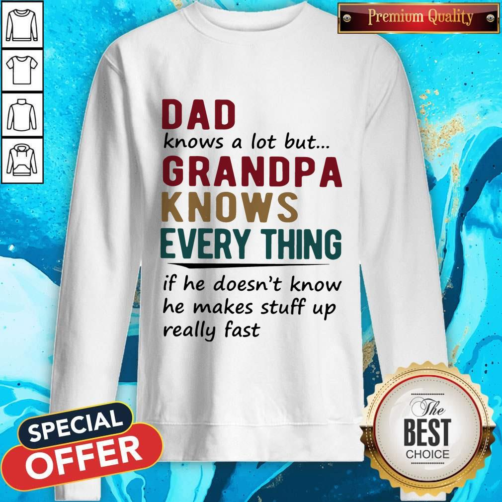 Vip Dad Knows A Lot But Grandma Knows Everything If He Doesn't Know He Makes Stuff Up Really Fast Sweatshirt