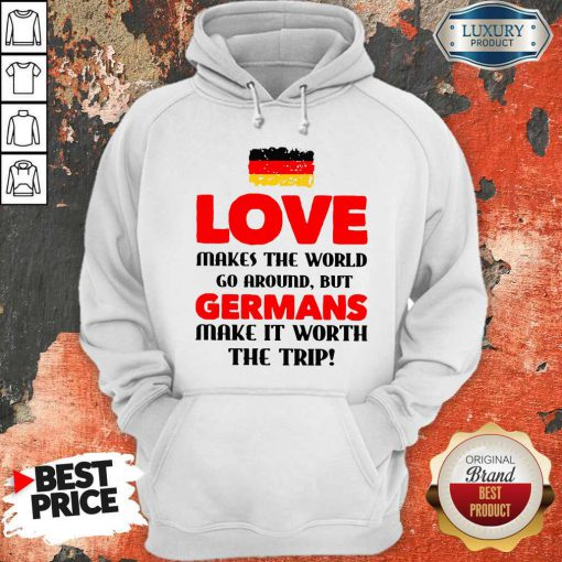 Vip Germany Flag Love Makes The World Go Around But Germans Make It Worth The Trip Hoodie