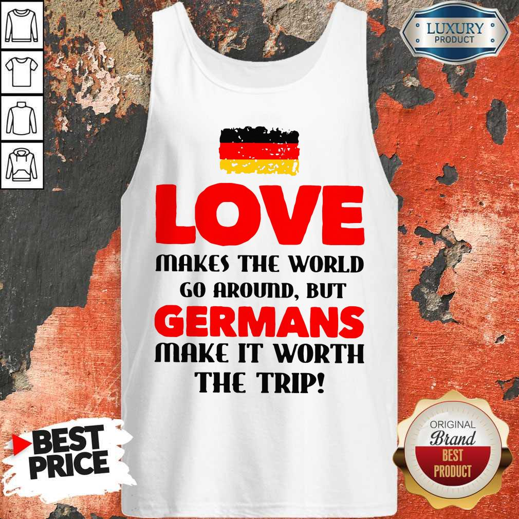Vip Germany Flag Love Makes The World Go Around But Germans Make It Worth The Trip Tank Top