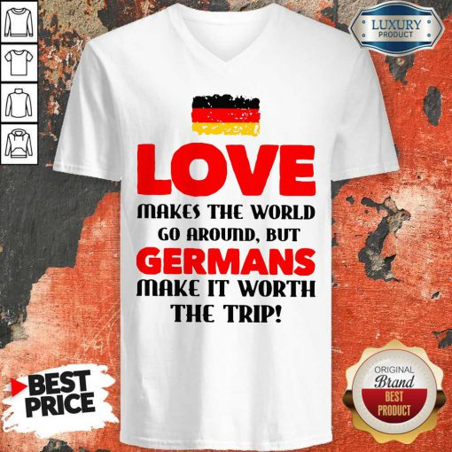 Vip Germany Flag Love Makes The World Go Around But Germans Make It Worth The Trip V-neck