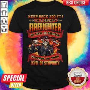 Vip Keep Back 200 Ft I'm A Grumpy Firefighter My Level Of Sarcasm Depends On Your Level Of Stupidity Shirt