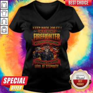 Vip Keep Back 200 Ft I'm A Grumpy Firefighter My Level Of Sarcasm Depends On Your Level Of Stupidity V-neck