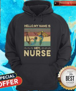 Beautiful Hello My Name Is Hey Nurse Vintage Retro Hoodie