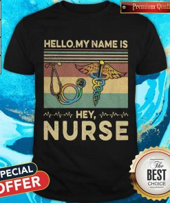 Beautiful Hello My Name Is Hey Nurse Vintage Retro Shirt