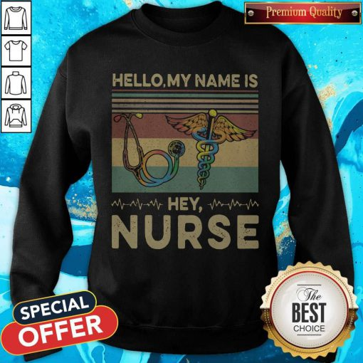 Beautiful Hello My Name Is Hey Nurse Vintage Retro Sweatshirt