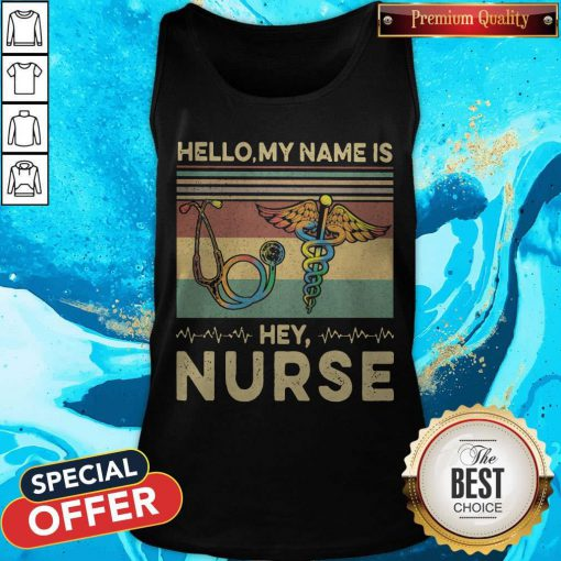 Beautiful Hello My Name Is Hey Nurse Vintage Retro Tank Top