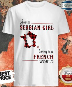 Beautiful Just A Serbian Girl Living In A French World Shirt