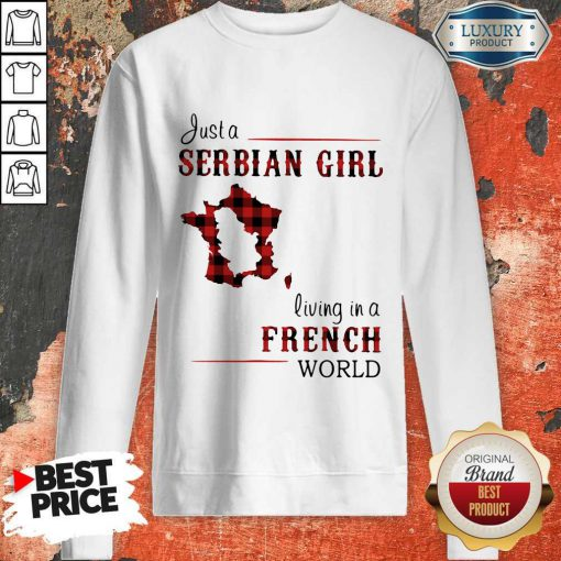 Beautiful Just A Serbian Girl Living In A French World Sweatshirt