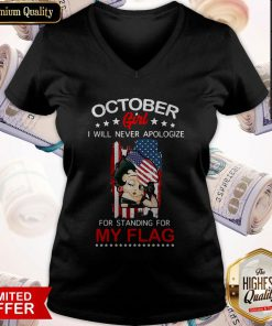 Beautiful October Girl I Will Never Apologize For Standing For My Flag V-neck